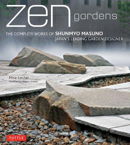 Zen Gardens: The Complete Works of Shunmyo Masuno, Japan's Leading...