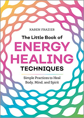 The Little Book of Energy Healing Techniques: Simple...