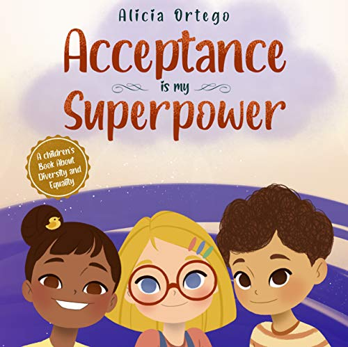 Acceptance is my Superpower: A children's Book about Diversity and Equality by [Alicia  Ortego]
