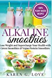 Alkaline Smoothies: Lose Weight & Supercharge Your Health with Green Smoothies and Vegan Protein Smoothies (Vegan, Plant-Based, Alkaline Diet, Nutrition) (Volume 1)