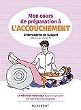 Mon cours de préparation à l'accouchement : La méthode de Gasquet pour accoucher de manière naturelle et physiologique (Hors collection-Enfants Education)