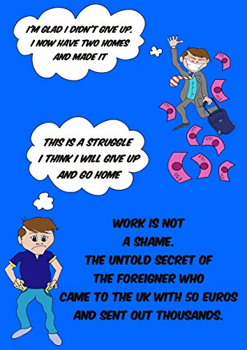 Work is not a shame.The Untold secret of the foreigner who came to the uk whit 50 euros and send out thousands (Foreigner secrets Book 1) (English Edition)