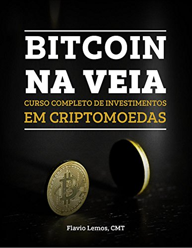 BITCOIN IN THE VEIN: COMPLETE COURSE OF CRYPTOMOED INVESTMENTS (LEARN TO INVEST IN EVERYTHING Book 1)