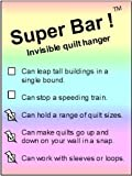 Super Bars ! (TM) Invisible quilt fabric rug tapestry hanger: The economy invisible hanging system -- from 9'-88' wide, priced $12.95 to $46 (37' to 62')