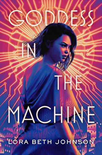 Goddess in the Machine by [Lora Beth Johnson]
