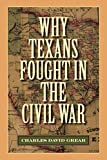 Why Texans Fought in the Civil War (Volume 20) (Sam Rayburn Series on Rural Life, sponsored by Texas A&M University-Commerce)
