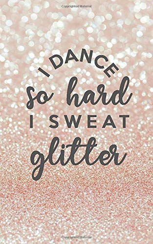I Dance So Hard I Sweat Glitter: 100 Page Lined Notebook |...