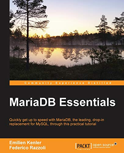 MariaDB Essentials: Quickly get up to speed with MariaDB―the leading, drop-in replacement for MySQL,...