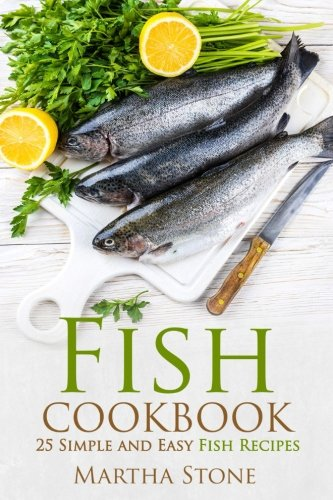 Fish Cookbook: 25 Simple and Easy Fish Recipes