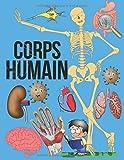Corps Humain: Encyclopédie corps humain 7 ans, Voyage dans le Corps Humain pour enfant.