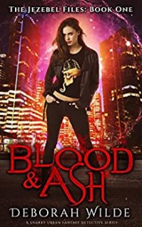 Blood & Ash: A Snarky Urban Fantasy Detective Series (The Jezebel Files Book 1) by [Deborah Wilde]