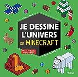 Je dessine l'univers de Minecraft - guide non officiel: Plus de 80 dessins étapes par...