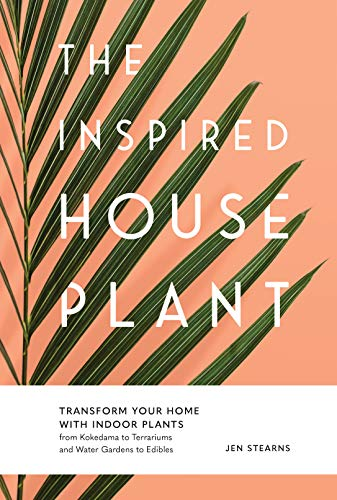 The Inspired Houseplant: Transform Your Home with Indoor Plants from...