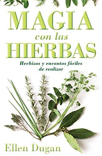Magia Con las Hierbas: Hechizos y Encantos Faciles de Realizar (Spanish for Beginners)