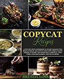 Copycat Recipes: A Step-by-Step Cookbook to Start Making the Most Famous, Delicious and Tasty Restaurant Dishes at Home. Steakhouses, Chipotle, Fast Food, Cracker Barrel and much more