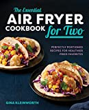 The Essential Air Fryer Cookbook for Two: Perfectly Portioned Recipes for Healthier Fried Favorites