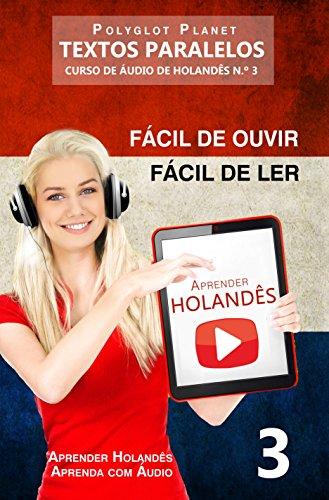 Aprender Holandês - Textos Paralelos   Fácil de ouvir - Fácil de ler: CURSO DE ÁUDIO DE HOLANDÊS N.º 3 (Aprender Holandês   Aprenda com Áudio)
