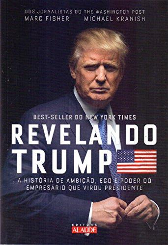 Revelando Trump: A história de ambição, ego e poder do empresário que virou presidente