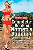 Runner's World Complete Book of Women's Runnning: The Best Advice to Get Started, Stay Motivated, Lose Weight, Run Injury-Free, Be Safe, and Train for