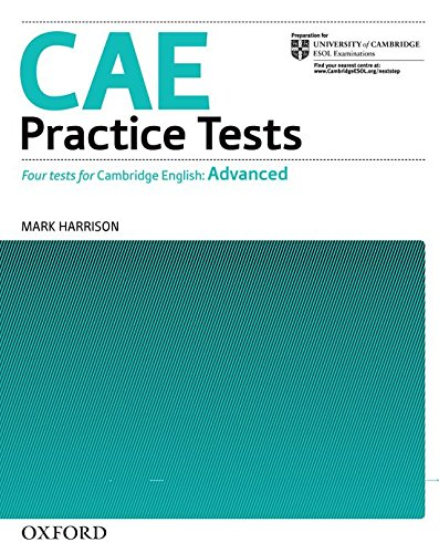 CAE Practice Tests: Four new Tests for the Revised Certificate in Advanced English with Key: Practic