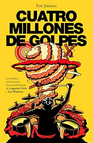 Cuatro millones de golpes: La insólita y emocionante historia del batería de Lagartija Nick y Los