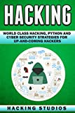 Hacking: World Class Hacking, Python and Cyber Security Strategies For Up-and-Coming Hackers