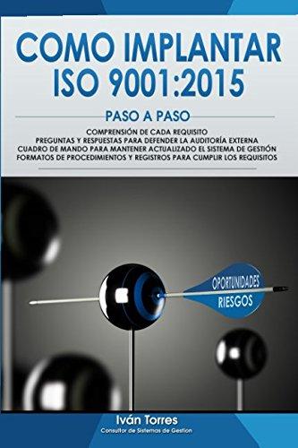 Como implantar ISO 9001:2015 Paso a Paso.: Comprension de cada requisito. Procedimientos y Registros