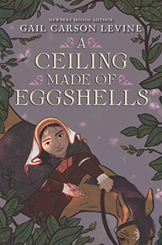 A Ceiling Made of Eggshells by [Gail Carson Levine]