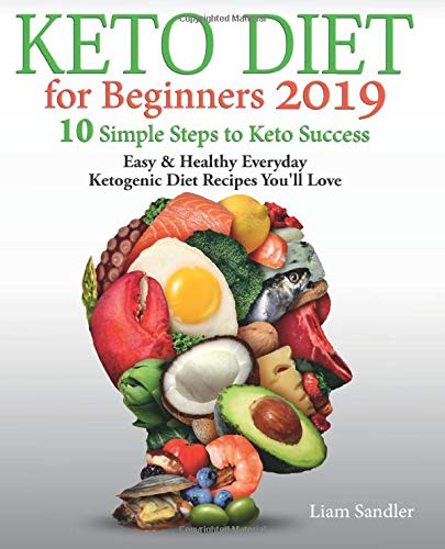 Keto Diet for Beginners 2019: 10 Simple Steps to Keto Success. Easy and Healthy Everyday Ketogenic Diet Recipes You'll Love 1