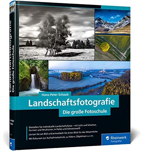 Landschaftsfotografie: Die große Fotoschule – Für Einsteiger und Fortgeschrittene – Technik, Licht und spektakuläre Motive