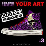 Colour and display your art - Custom sneakers - Colouring book: Colouring for adults. Ideal for all colouring enthusiasts. To offer or to keep ... even for creating your own custom sneakers.