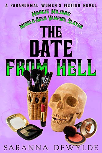 The Date From Hell : A Paranormal Women's Fiction Mystery (Margie Majors: Middle-Aged Vampire Slayer Book 3) by [Saranna DeWylde]