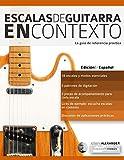 Escalas de guitarra en contexto: Domina y aplica todas las escalas y modos...