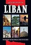 Guide Liban : Culture et art de vivre au pays des cèdres