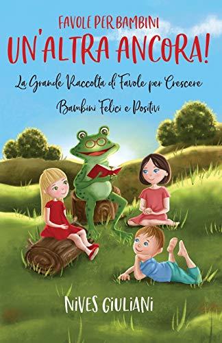 Favole per Bambini: La Grande Raccolta di Favole per Crescere Bambini Felici e Positivi | UnAltra...