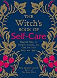 The Witch\s Book of Self-Care: Magical Ways to Pamper, Soothe, and Care for Your Body and Spirit