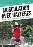 Musculation avec haltères: Méthode complète de musculation à domicile