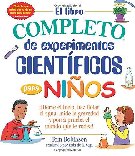 El Libro Completo de Experimentos Cientificos Para Ninos / The Everything Kids': ¡hierve El Hielo,...