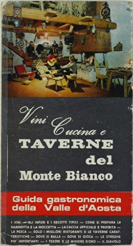 VINI CUCINA E TAVERNE DEL MONTE BIANCO. Guida gastronomica della Valle d'Aosta.