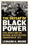 The Defeat of Black Power: Civil Rights and the National Black Political Convention of 1972 (Hardcover)