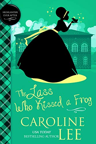 The Lass Who Kissed a Frog (Highlander Ever After Book 2) by [Caroline Lee]