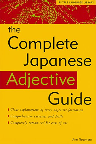 Complete Japanese Adjective Guide: Learn the Japanese Vocabulary and Grammar You Need to Learn Japanese and Master the JLPT Test (Tuttle Language Library)