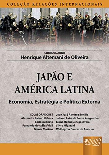 Japão e América Latina. Economia, Estratégia e Política Externa