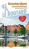 Guide du Routard Amsterdam et ses environs 2019: (Rotterdam, Delft et La Haye)