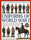 An Illustrated Encyclopedia of Uniforms of World War I: An Expert Guide to the Uniforms of...