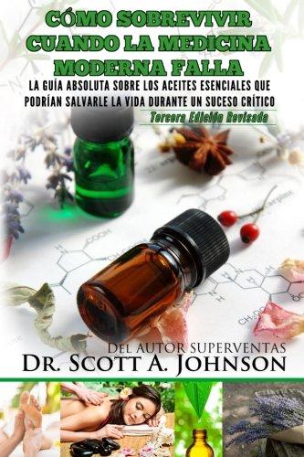 Como sobrevivir cuando la medicina moderna falla - tercera edicion: La guia absoluta sobre los aceit