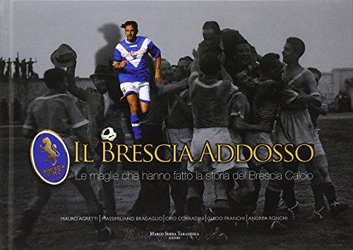 Il Brescia addosso. Le maglie che hanno fatto la storia del Brescia calcio