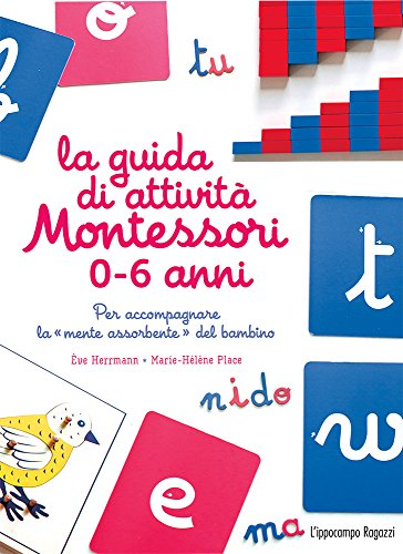 La guida di attivit Montessori 0-6 anni. Per accompagnare la mente assorbente del bambino