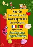 Mes 100 premiers mots pour apprendre le portugais   A partir de 7 ans: Livre avec des...