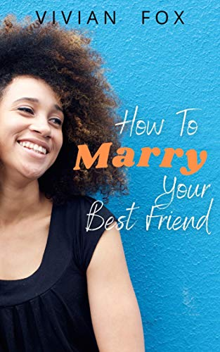 How To Marry Your Best Friend (How To Fall In Love Book 3) by [Vivian Fox]